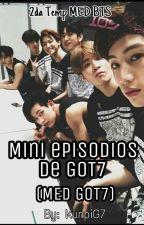 Mini Ep. De GOT7 (2da Temp. De MED BTS) Got7 y Tú by KunpiG7