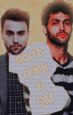 1 | DON'T DRINK AND DM ( MATT DADDARIO ) ✓ by cIeopatras