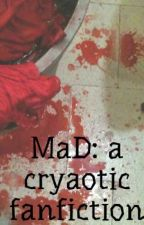 MaD: a cryaotic fanfiction by 421Problems