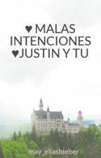 ♥ MALAS INTENCIONES ♥JUSTIN Y TU by May_EliasBieber1313