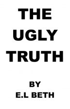 THE UGLY TRUTH by ELBeth76