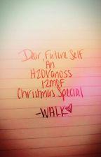 Dear, Future Self (An H2OVanoss 12MOF Christmas Special) by WatchandLearnKid