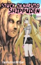 Stuck In Naruto: Shippuden (Stuck In Naruto sequel) by FanFictionWriter