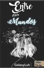 Entre dois mundos by galaxyluh
