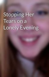 Stopping Her Tears on a Lonely Evening by Sammi0201