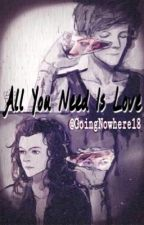 All You Need Is Love (Larry Stylinson) by GoingNowhere18
