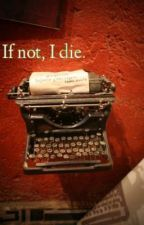 If not, I die. by TheWorldOfWords