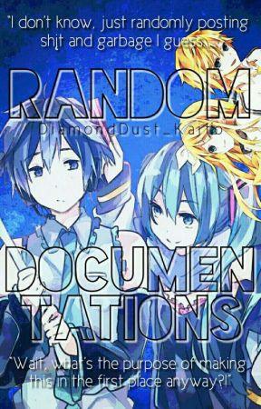 Random Documentations  by DiamondDust_Kaito