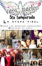 Casi Ángeles 5ta. Temporada - La Etapa Final [#Wattys2015] by Andyy16