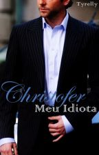 Christofer Meu Idiota by Tyrelly