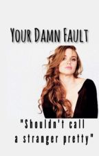 Your Damn Fault by stydiaHAShappened