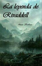 La leyenda de Rivaddell by nessashadows