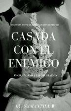 Casada con el enemigo (Segunda Parte De Enemigos Con Derechos) by Anagrey67