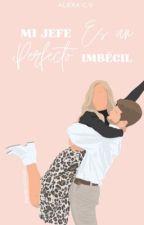 MI JEFE ES UN MALDITO Imbécil. by ale_cuevas