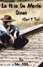 La hija de Merle Dixon (Carl y tu ) by bibi_555
