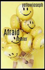 afraid ⚣ joshler by yellowjoseph