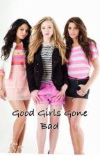 Good Girls Gone Bad by alexisjxo