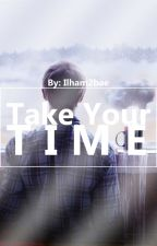 Take Your Time(BoyxBoy)(ManxMan)(Wrecked Family)(Drama&Sadness) by Ilham2Bae