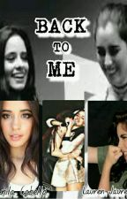Back To Me -  CAMREN by strongerstay