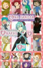 Una famosa fnafhs y tu by gigi45744