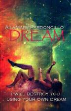Dream (Completed) by AilaMariePardoncillo