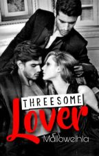 Threesome Lover(Under Editing) by Mallowelhla