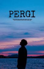Pergi (END) (Privat) by Irlns08