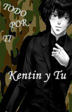 """""""TODO POR TI""""~ Kentin Y Tu (PAUSADA) by AnnieZenYT"""