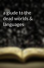 a giude to the dead worlds & languages by mydarkesthaven