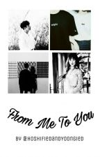 From Me To You | Seokju FanFic by WishingOnHoshi
