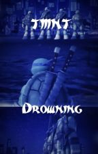 Teenage Mutant Ninja Turtles: Drowning by LeoDaLeaderInBlue