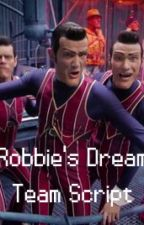 "The Entire Script For ""Robbie's Dream Team"" by PokemonRater"