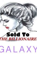 TBS: Sold To The Billionaire (2)  by GalaxyOverThere