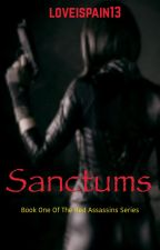 Sanctums: Book One of the Red Assassins Series by loveispain13