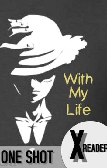Luffy x Reader One Shot: With My Life - Mouse - Wattpad
