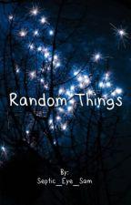 Random Things by Septic_Eye_Sam
