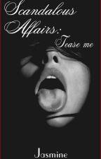 Scandalous Affairs: Tease Me  by Ja_Ma_Au