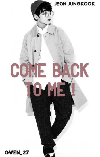 Come back to me! || Jungkook Fanfic || 18+ ish