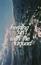 keeping up with the squad  by kylieszquad