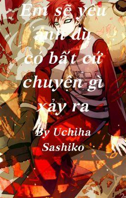 (Gaasashi)(Gaara x Sashiko)Em sẽ yêu anh dù có bất cứ chuyện gì xảy ra