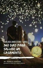 365 Dias Para Salvar Um Casamento - Livro II Duologia Amor Eterno.  by Pamelaresantos