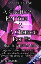 A Chance For You & A Chance For Us by GraphicWorldita