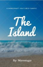 The Island (A Minecraft Youtuber FanFic) by WaverlyTan