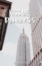 Kiss Me, Princess  || under reconstruction  by lovelymoods