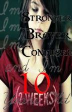 I'm Stronger.. I'm Braver.. I'm Confused.. and I'm 10 Years Old (Book 2) by xXKittenFuryXx