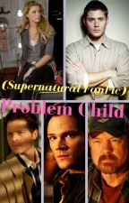 Problem Child (Supernatural FanFic) by insaneredhead