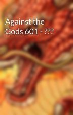 Against the Gods 601 - ??? by wkun777