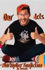 Our Acts|Markiplier X reader|On Hold| by Sarcass