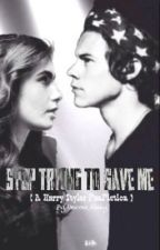 Stop trying to save me (Harry Styles FanFiction) by Unicorn_Larry_xo