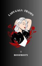 Frases de Lady Gaga by RossFrosty